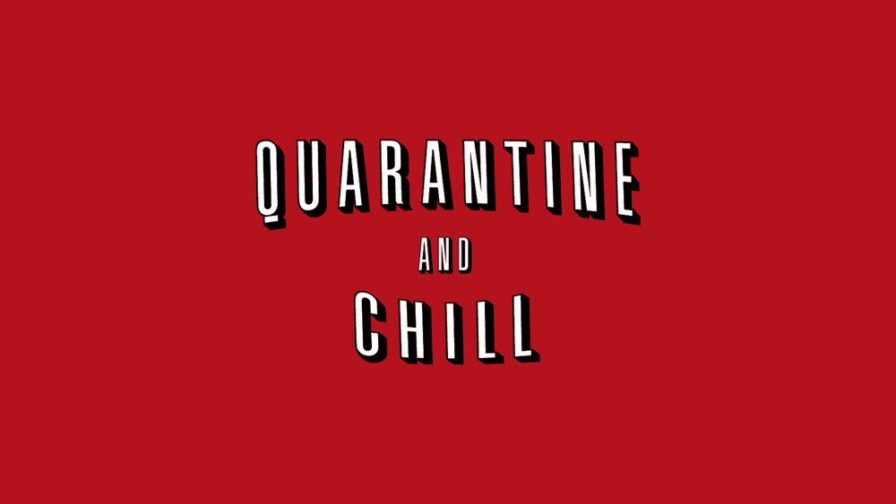 Quarantine and Chill — Stay Strong
