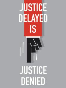 Justice Delayed is JusticeDenied