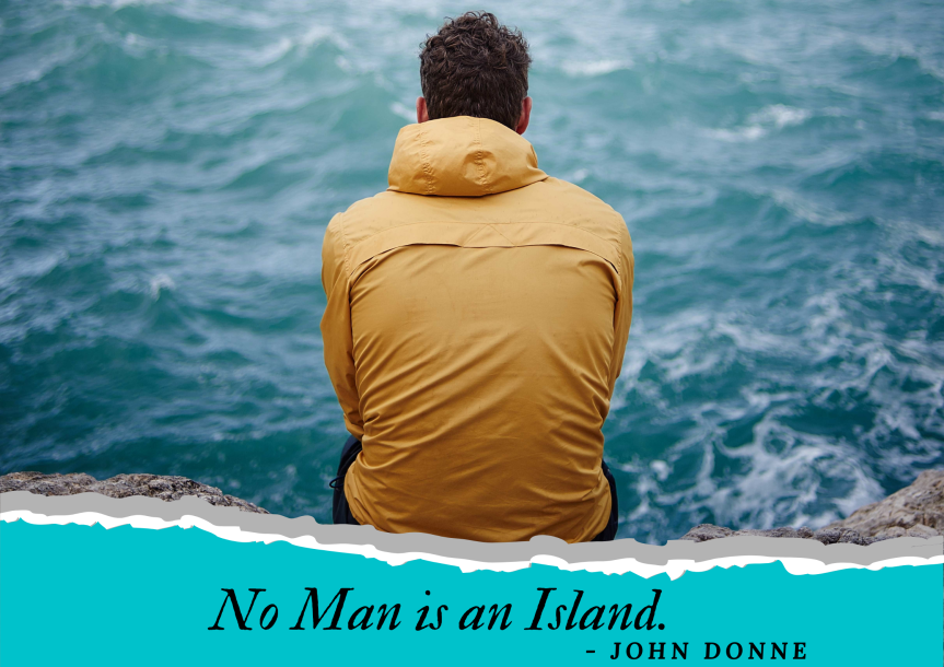 'No Man is an Island' by JohnDonne.