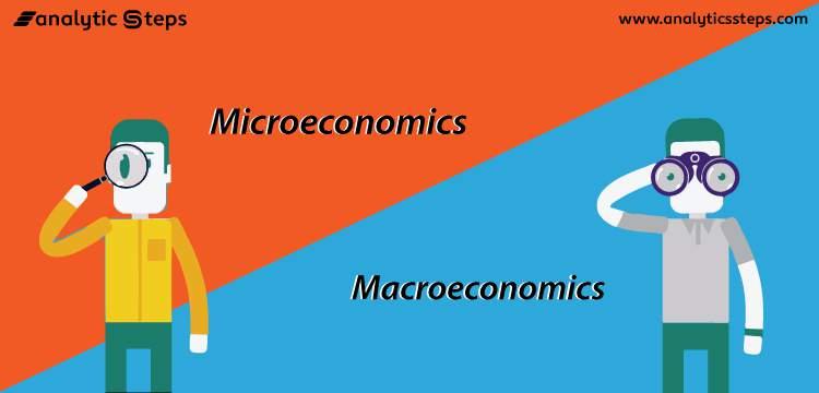 Forms of Economic Analysis: Micro vs.Macro